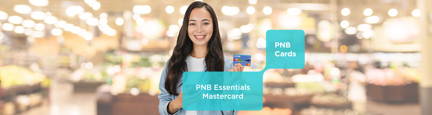 Earn flexible rewards from all your everyday essentials with your PNB Essentials Mastercard!